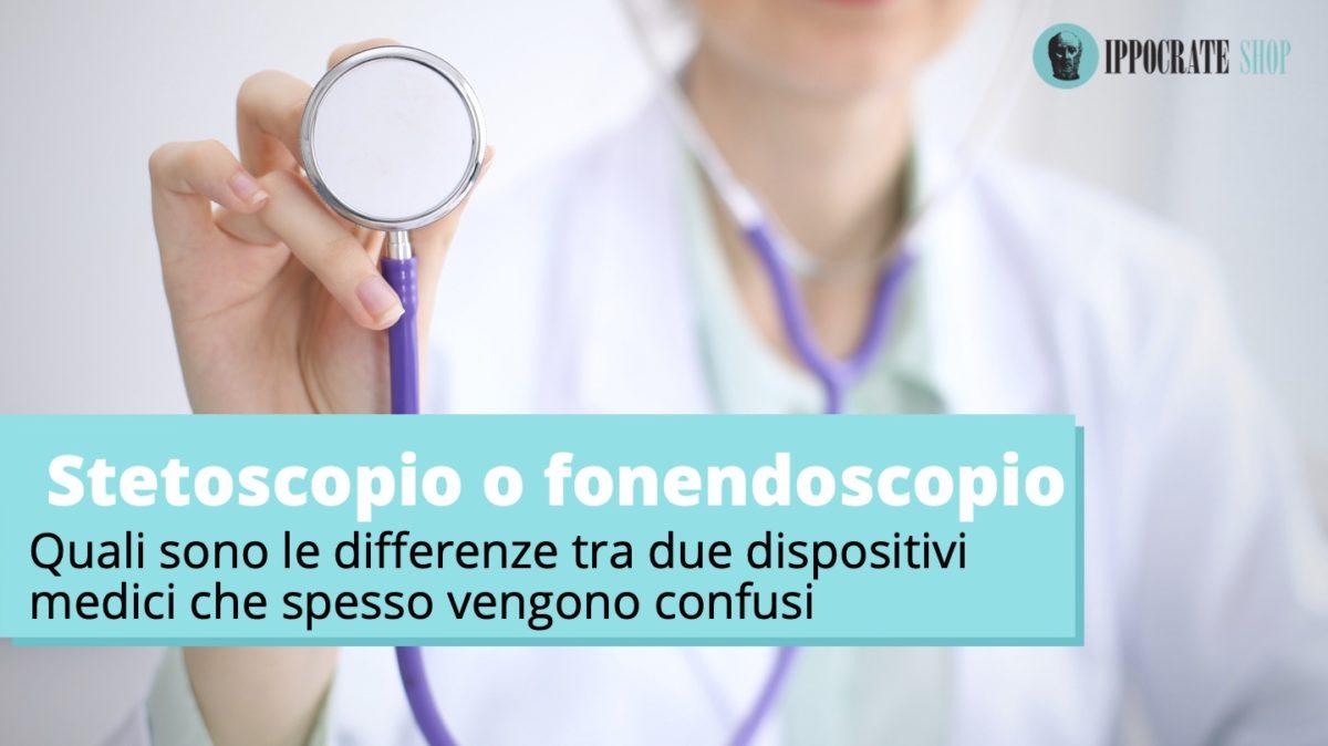 Stetoscopio o fonendoscopio. Quali sono le differenze?